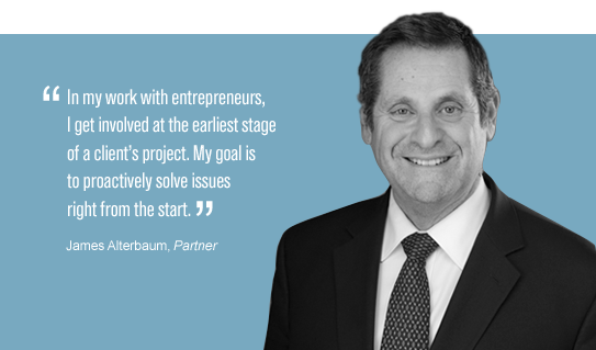 """""""In my work with entrepreneurs, I get involved at the earliest stage of a client's project. My goal is to proactively solve issues right from the start."""" James Alterbaum"""